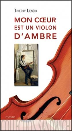 Mon coeur est un violon d'ambre de Thierry Lenoir