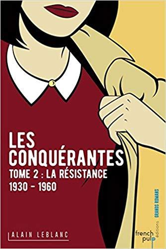 Les Conquérantes T. 2 – La résistance 1930-1960 – d'Alain Leblanc