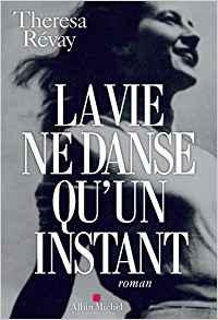 La Vie ne danse qu'un instant de Theresa Révay