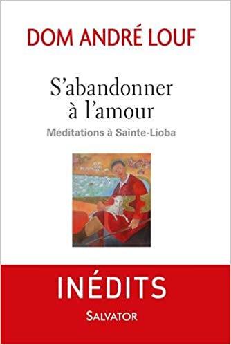 S'abandonner à l'amour : Méditations à Sainte-Lioba de Dom André Louf